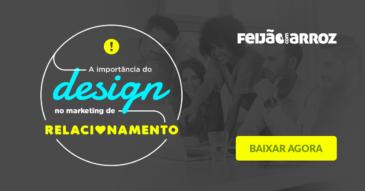 Importância do Design no Marketing de Relacionamento
